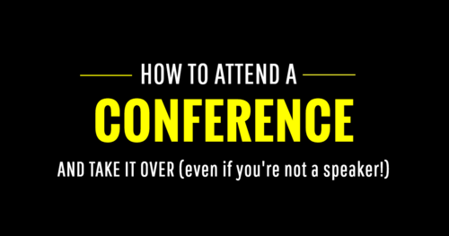 How to attend a conference and take it over