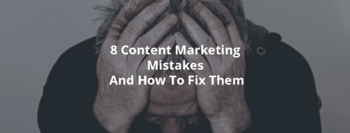 8 content marketing mistakes