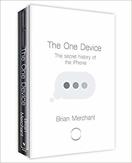 5 things I learned from reading One Device (The Secret History of the iPhone - FT Business book of the year 2017)