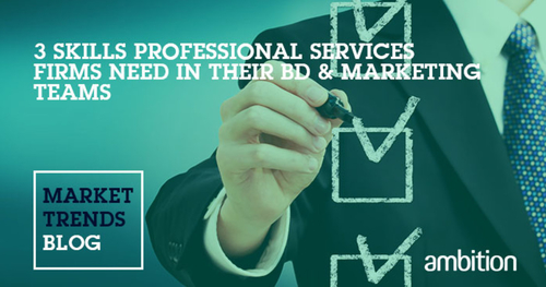 3 skills professional services firms need in their BD & Marketing teams