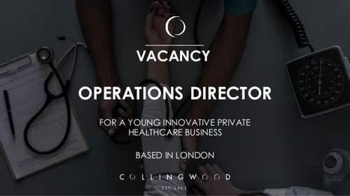 New Opportunity in Private Healthcare - Operations Director vacancy for a young, niche SME healthcare business in London