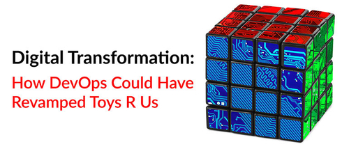 Could Devops strategy have saved Toys R Us?