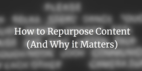 Why You Should Repurpose Your Content