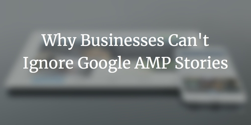 How to Increase Your Page Speed and User Experience with Google AMP Stories