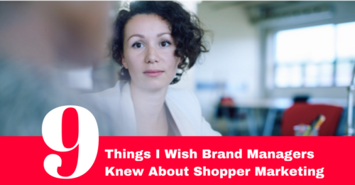 9 things Shopper Marketers Want Brand Managers to know...