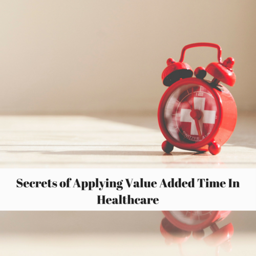Secrets Of Applying Value Added Time In Healthcare