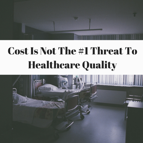 Cost is NOT the #1 threat to healthcare quality.