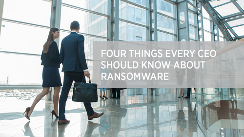 Four Things Every CEO Should Know About Ransomware