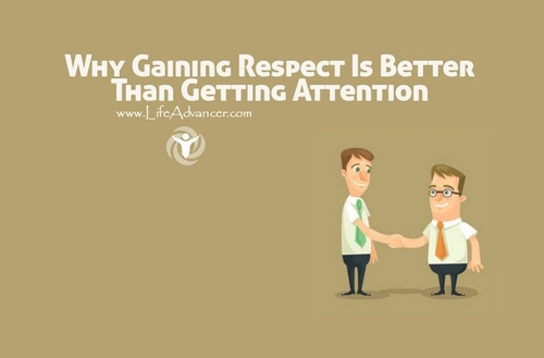 Is it better to gain attention or respect ?