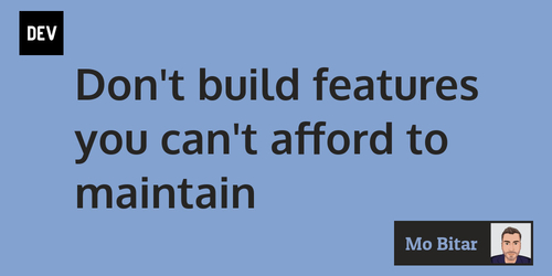 Don't build features you can't afford to maintain