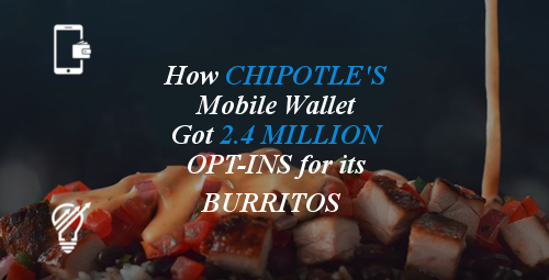 How Chipotle's Mobile Wallet Got 2.4 Million Opt-ins for its Burritos