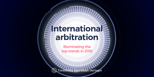 International Arbitration: 10 Key Challenges and Opportunities in 2018