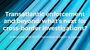 Five behind-the-scenes insights into DOJ cross-border investigation priorities