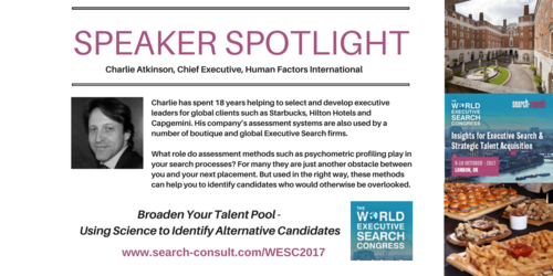 SPEAKER SPOTLIGHT: Want to Broaden Your Candidate Pool? Charlie Atkinson Will Explore How to Use Science to Identify Alternative Candidates at the World Executive Search Congress