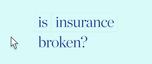 No- it's insurtech hubris to claim insurance is broken