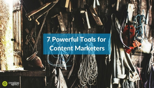 7 Powerful Tools for Content Marketers