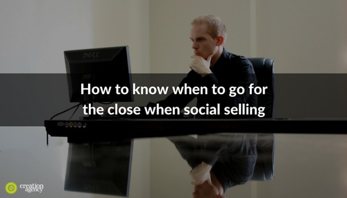 How to know when to go for the close when social selling