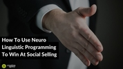 How To Use Neuro Linguistic Programming To Win At Social Selling