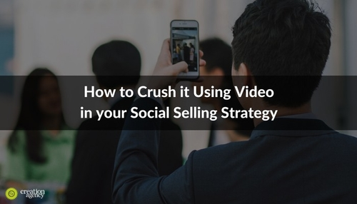 How to Crush it Using Video in your Social Selling Strategy