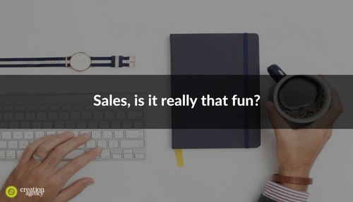 Sales, Is It Really That Fun?